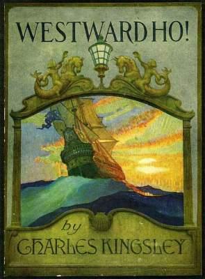 Westward Ho! by Charles Kingsley